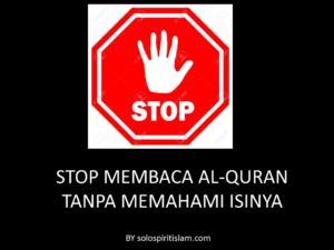 STOP MEMBACA AL-QURAN TANPA MEMAHAMI ISINYA